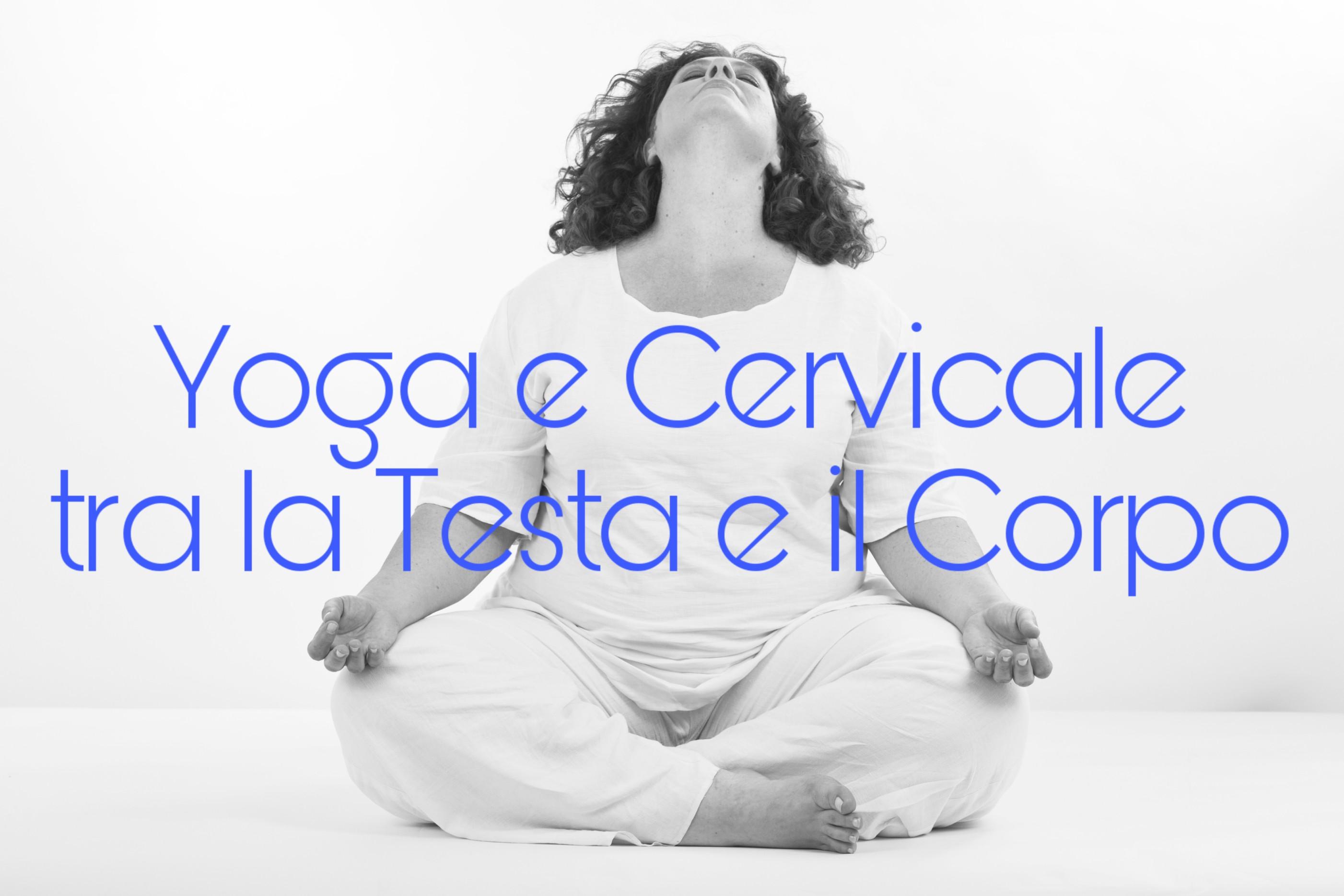 Yoga e Cervicale: Tra la Testa e il Corpo.